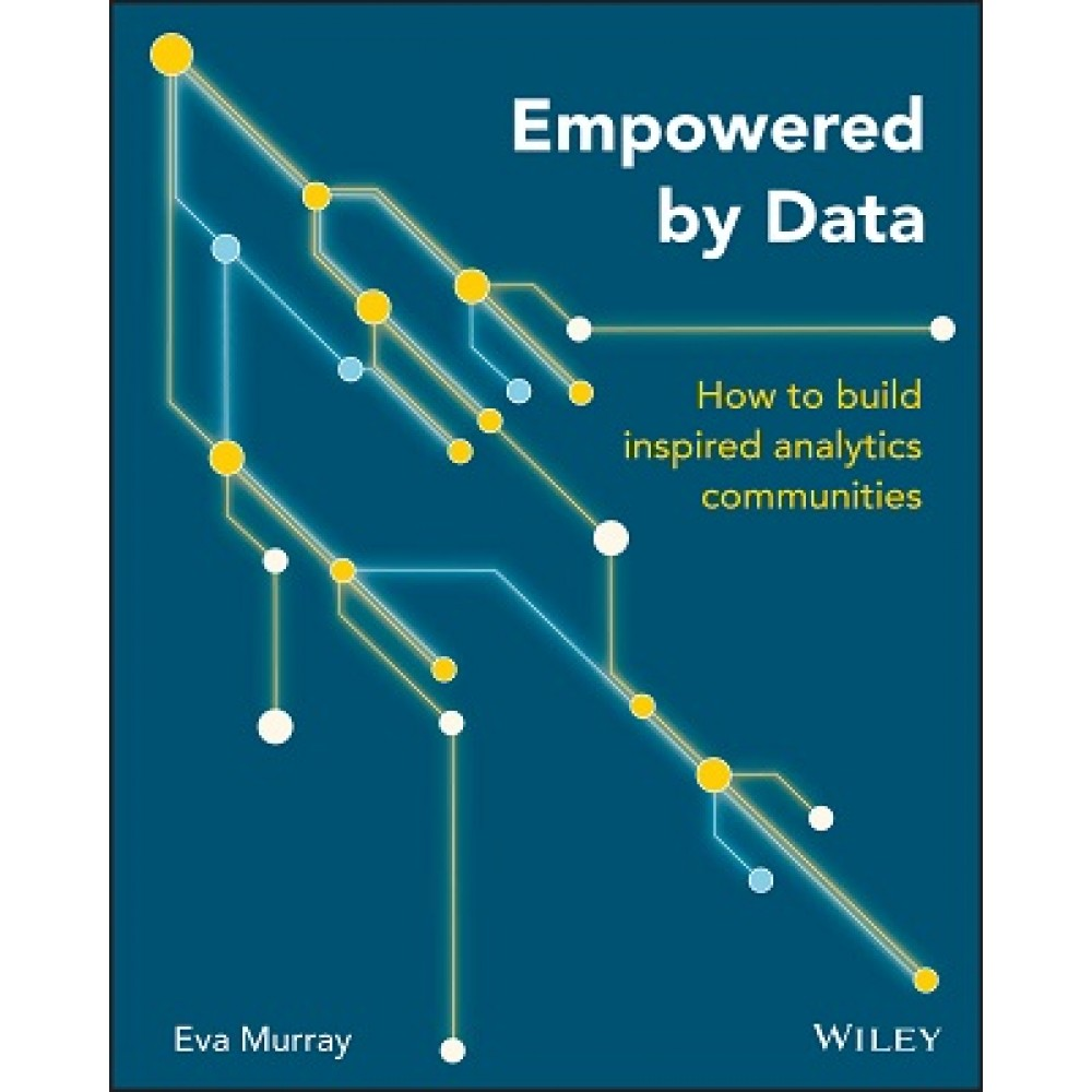 Empowered by Data : How to Build Inspired Analytics Communities