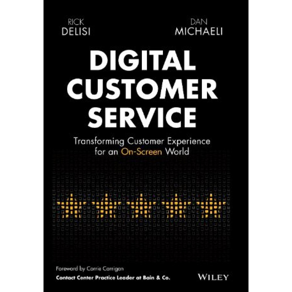 Digital Customer Service : Transforming Customer Experience for An On-Screen World