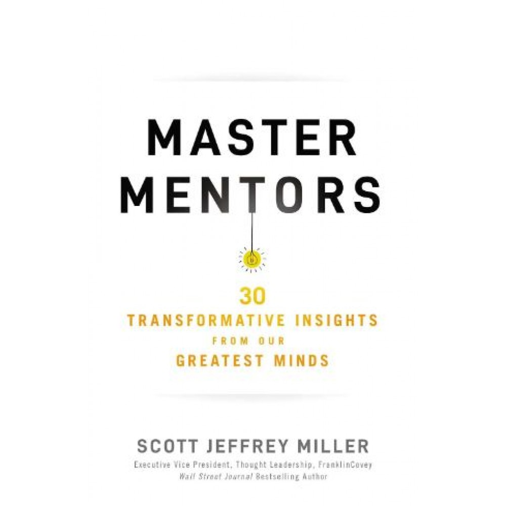 Master Mentors : 30 Transformative Insights from Our Greatest Minds