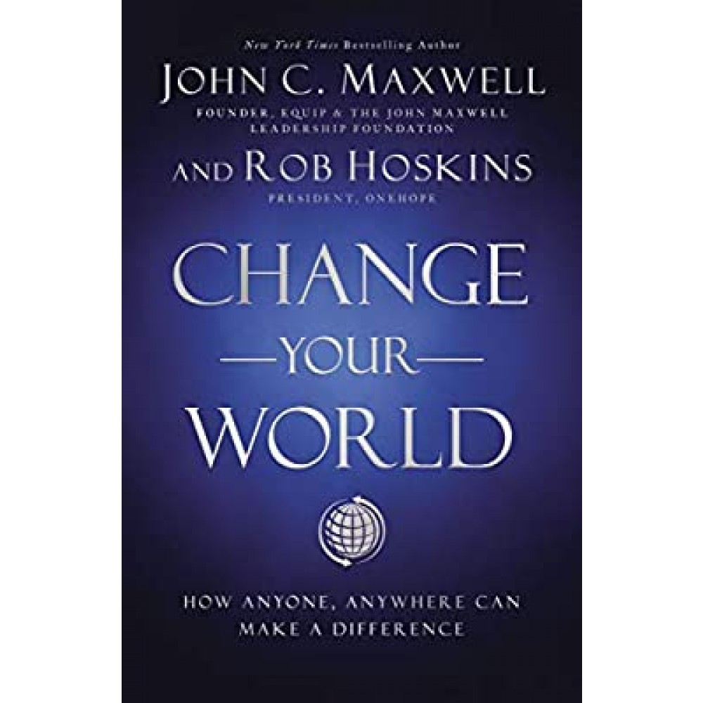 Change Your World : How Anyone, Anywhere Can Make a Difference