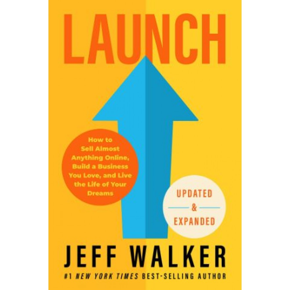 Launch (Updated & Expanded Edition) : How to Sell Almost Anything Online, Build a Business You Love, and Live the Life of Your Dreams