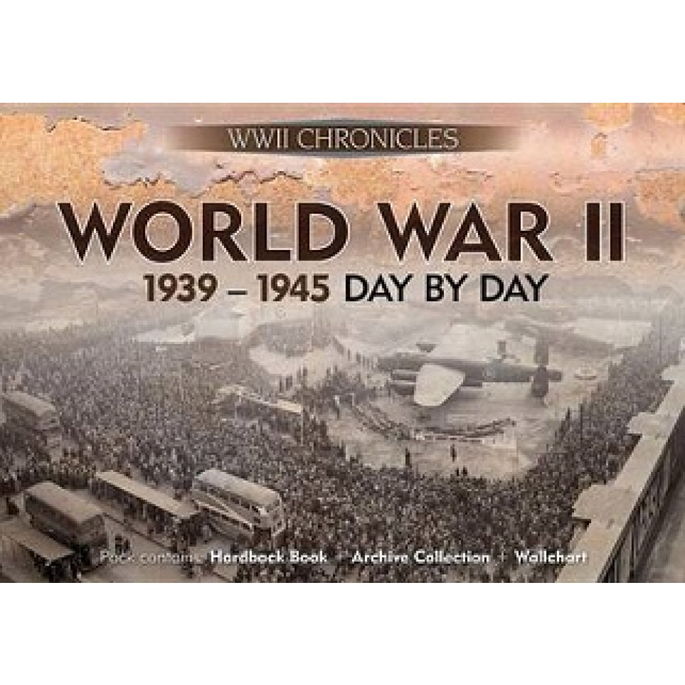 World War II: 1939-1945 Day by Day: Pack Contains: Hardback Book, Archive Collection, Wallchart