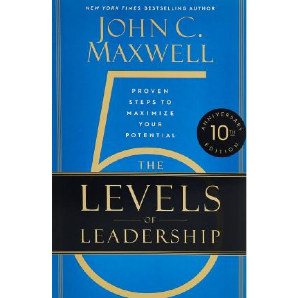The 5 Levels of Leadership (10th Anniversary): Proven Steps to Maximize Your Potential