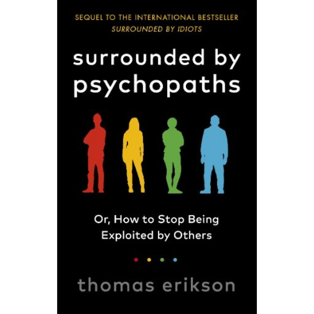 Surrounded by Psychopaths : or, How to Stop Being Exploited by Others