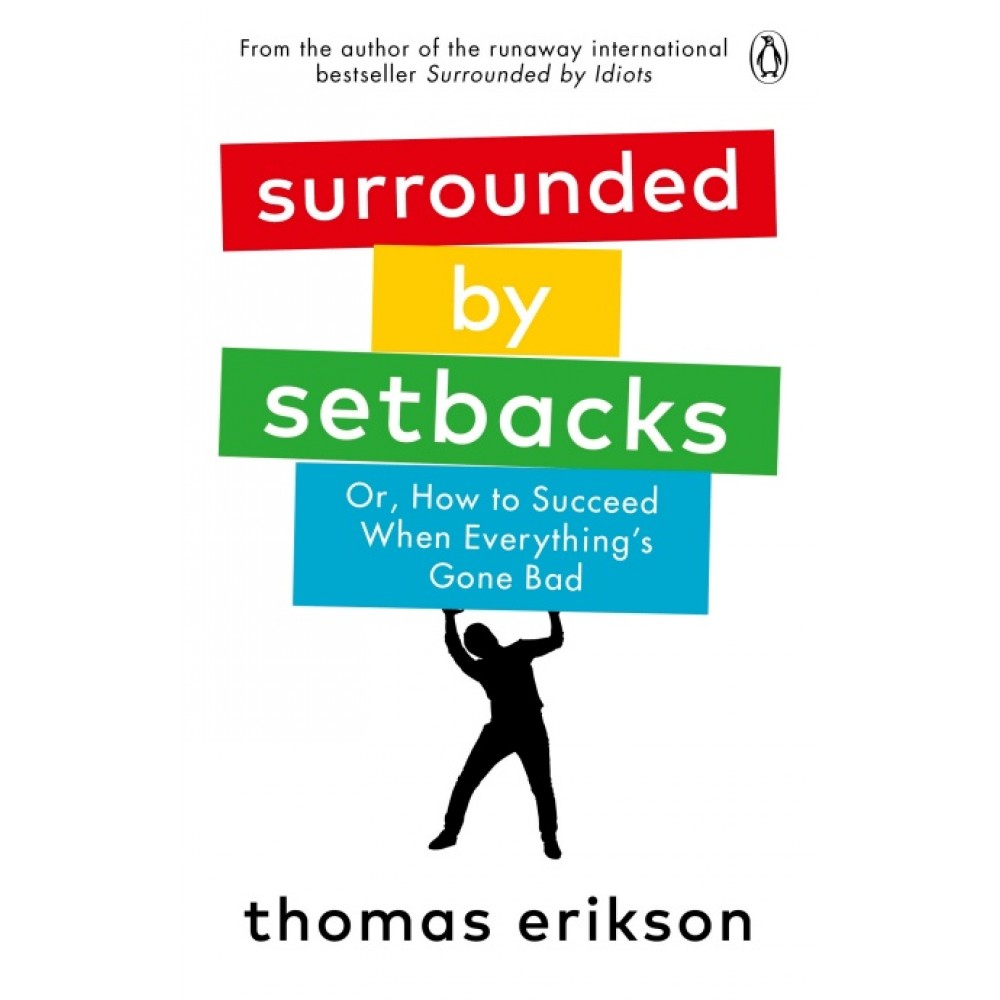 Surrounded by Setbacks : Or, How to Succeed When Everything's Gone Bad