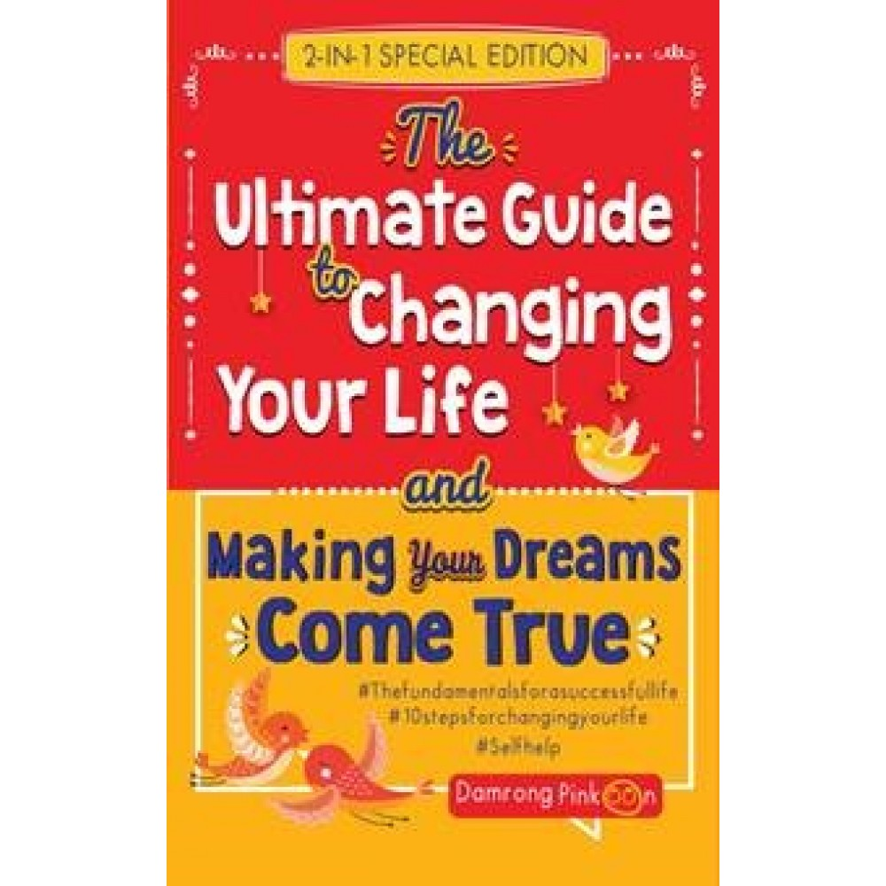 The Ultimate Guide to Changing Your Life & Making Your Dream Come True