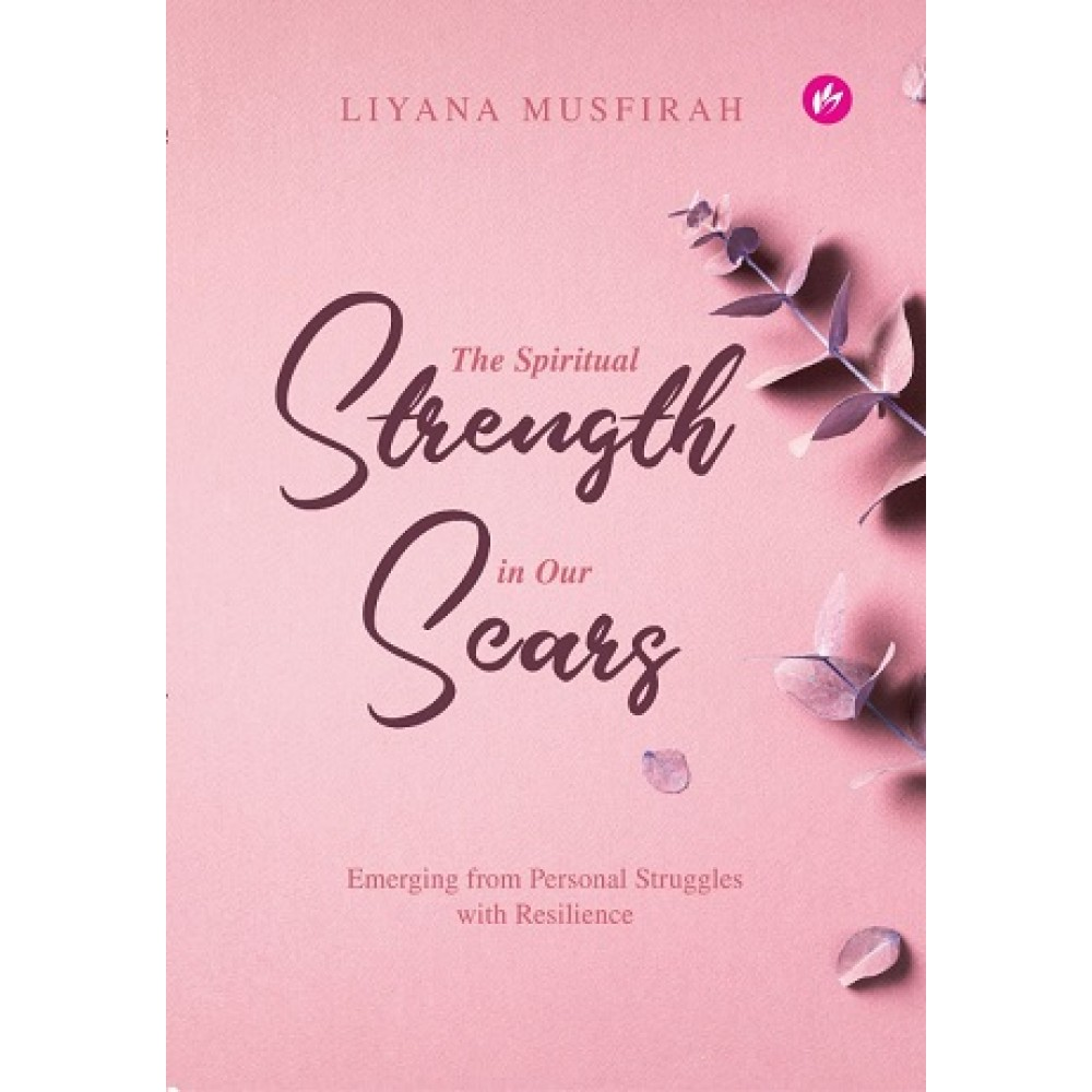 The Spiritual Strength In Our Scars: Emerging From Personal Struggles With Resilience