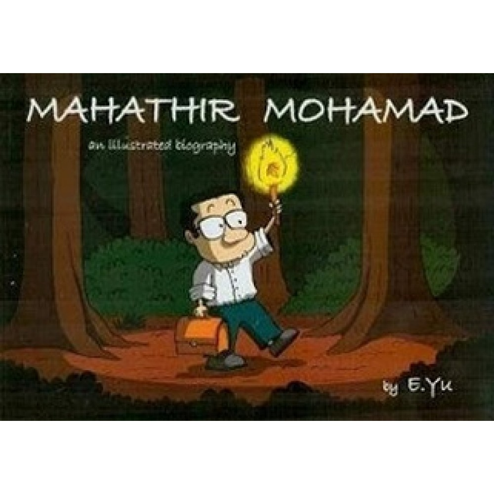 MAHATHIR MOHAMAD:AN ILLUSTRATED BIOGRAPH