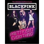 BLACKPINK: PRETTY ISN'T EVERYTHING