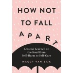 How Not to Fall Apart: Lessons Learned on the Road from Self-Harm to Self-Care