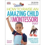 How To Raise An Amazing Child the Montessori Way, 2nd Edition: A Parents' Guide to Building Creativity, Confidence, and Independence