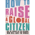 How to Raise A Global Citizen
