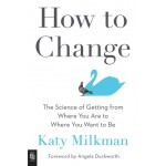 How To Change : The Science of Getting from Where You Are to Where You Want to Be