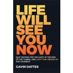 LIFE WILL SEE YOU NOW