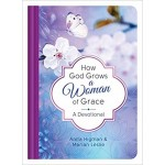 HOW GOD GROWS A WOMAN OF GRACE: A DEVOTI