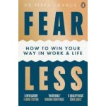 Fear Less : How to Win Your Way in Work and Life