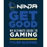 NINJA:GET GOOD:MY ULTIMATE GUIDE TO GAMI