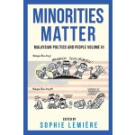 MINORITIES MATTER : MALAYSIAN POLITICS A