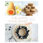 The Happy Home Baker Cookbook : Elegant and Fun Sweets Made Simple