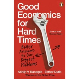 Good Economics for Hard Times : Better Answers to Our Biggest Problems (PB)