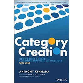 CATEGORY CREATION: HOW TO BUILD A BRAMD THAT CUSTOMERS,EMPLOYEES AND INVESTORS WILL LOVE