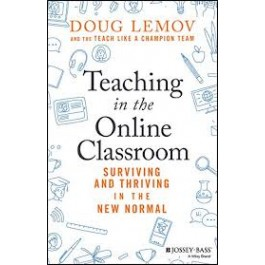 Teaching in the Online Classroom : Surviving and Thriving in the New Normal