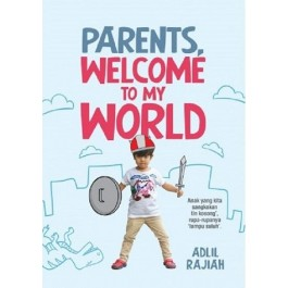 PARENTS, WELCOME TO MY WORLD