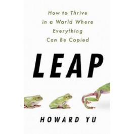Leap : How to Thrive in a World Where Everything Can Be Copied