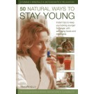 50 Natural Ways to Stay Young: Instant Tips to Keep You Looking Younger for Longer, with Anti-ageing Foods and Treatments