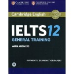 Cambridge IELTS 12 General Training Student's Book with Answers with Audio : Authentic Examination Papers