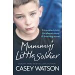 Mummy's Little Soldier: A troubled child. An absent mum. A shocking secret.