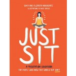 JUST SIT : A MEDITATION GUIDEBOOK FOR PEOPLE WHO KNOW THEY SHOULD BUT DON'T