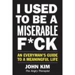 I USED TO BE A MISERABLE F*CK: AN EVERYM