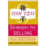 Sun Tzu Strategies for Selling: How to Use The Art of War to Build Lifelong Customer Relationships: How to Use The Art of War to Build Lifelong Customer Relationships
