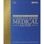 BMA Complete Home Medical Guide: The Essential Reference for Every Family
