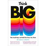 Think Big : Take Small Steps and Build the Future You Want