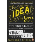The Idea in You: How to Find It, Build It, and Change Your Life