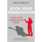 Rock Your Presentation: A New Guide to Speaking and Pitching with Passion