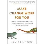 Make Change Work for You: 10 Ways to Future-Proof Yourself, Fearlessly Innovate, and Succeed Despite Uncertainty