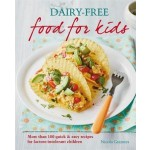 Dairy-free Food for Kids: More than 100 quick and easy recipes for lactose intolerant children