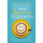 How Happiness Happens : Finding Lasting Joy in a World of Comparison, Disappointment, and Unmet Expectations