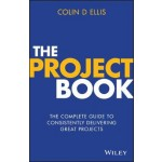 THE PROJECT BOOK: THE COMPLETE GUIDE TO  CONSISTENLY DELIVERING GREAT PROJECTS