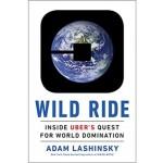 Wild Ride : Inside Uber's Quest