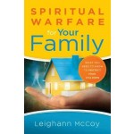 Spiritual Warfare for Your Family: What You Need to Know to Protect Your Children