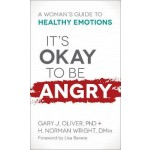 It's Okay to Be Angry: A Woman's Guide to Healthy Emotions