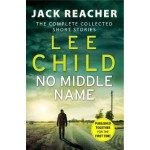 No Middle Name: The Complete Collected Jack Reacher Stories