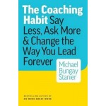 THE COACHING HABIT :SAY LESS, ASK MORE