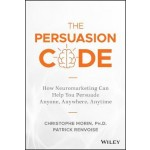 The Persuasion Code: How Neuromarketing Can Help You Persuade Anyone, Anywhere, Anytime