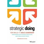 STRATEGIC DOING: 10 SKILLS FOR AGILE LEADERSHIP