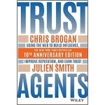 Trust Agents : Using the Web to Build Influence, Improve Reputation, and Earn Trust
